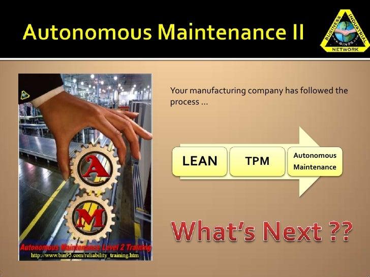 Your manufacturing company has followed theprocess …                             Autonomous  LEAN            TPM        Ma...