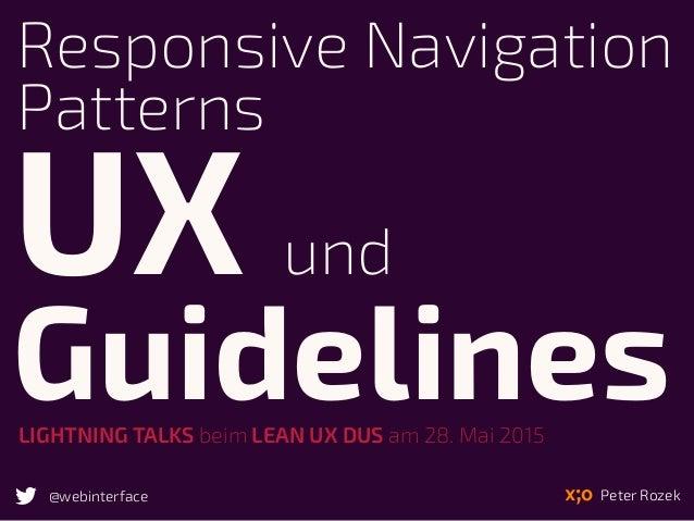LIGHTNING TALKS beim LEAN UX DUS am 28. Mai 2015 Responsive Navigation Patterns UX und Guidelines Peter Rozek@webinterface