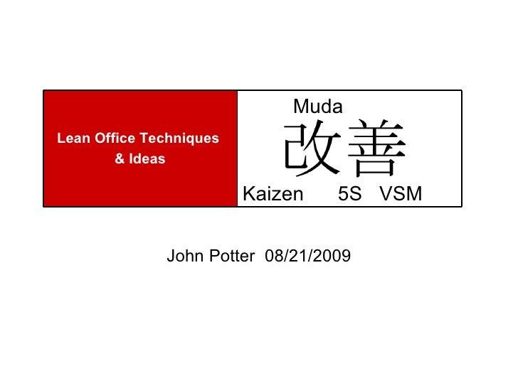, John Potter  08/21/2009 Muda Kaizen  5S  VSM  Lean Office Techniques  & Ideas