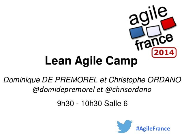 Lean Agile Camp Dominique DE PREMOREL et Christophe ORDANO @domidepremorel et @chrisordano 9h30 - 10h30 Salle 6 #AgileFran...