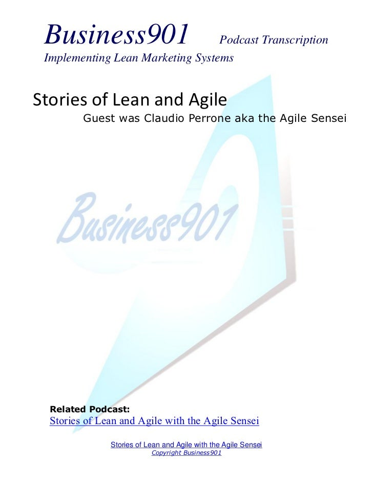 Business901                      Podcast Transcription Implementing Lean Marketing SystemsStories of Lean and Agile       ...