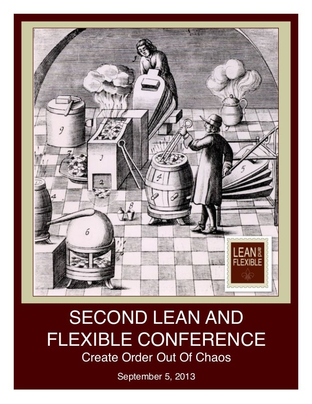 SECOND LEAN AND FLEXIBLE CONFERENCE Create Order Out Of Chaos September 5, 2013