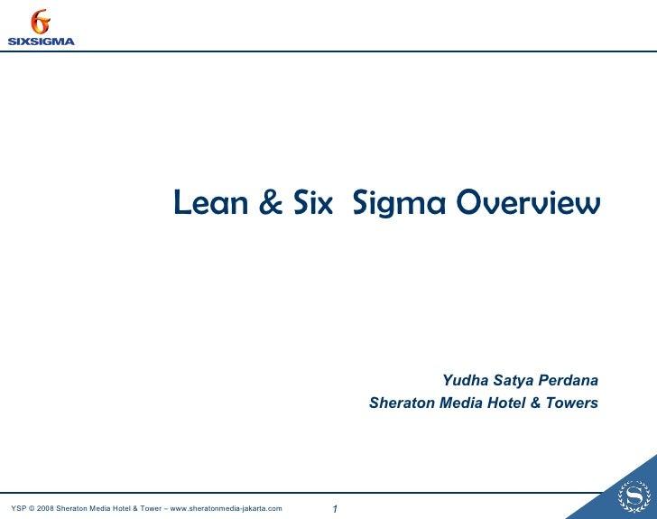 Lean & Six  Sigma Overview Yudha Satya Perdana Sheraton Media Hotel & Towers