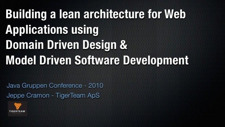 Building a lean architecture for Web Applications using Domain Driven Design & Model Driven Software Development Java Grup...