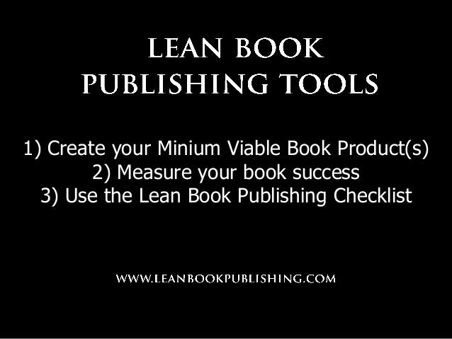 1) Create your Minium Viable Book Product(s) 2) Measure your book success 3) Use the Lean Book Publishing Checklist