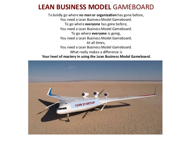 LEAN  BUSINESS  MODEL  GAMEBOARD   To  boldly  go  where  no  man  or  organiza3on  has  gone  ...