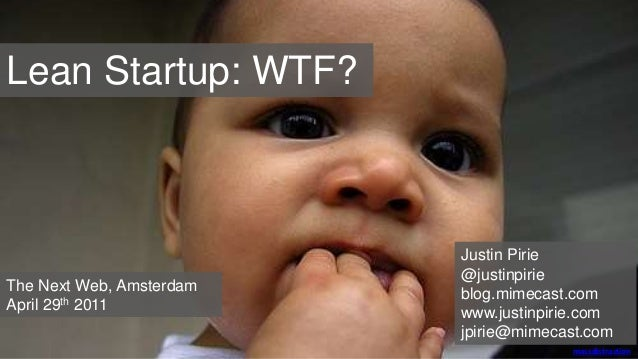 Lean Startup: WTF? massdistraction Justin Pirie @justinpirie blog.mimecast.com www.justinpirie.com jpirie@mimecast.com The...