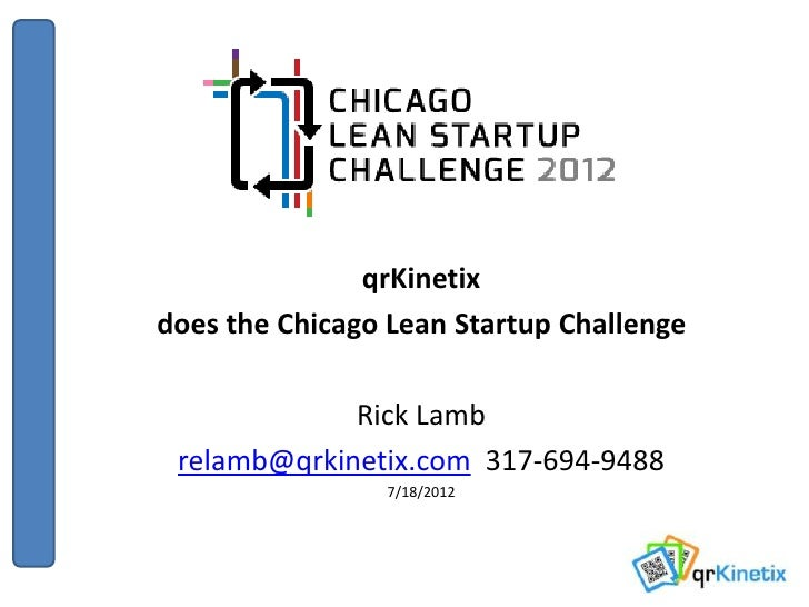 qrKinetixdoes the Chicago Lean Startup Challenge             Rick Lamb relamb@qrkinetix.com 317-694-9488                7/...
