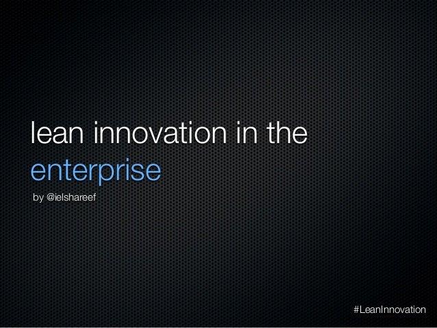 Lean Innovation in The Enterprise