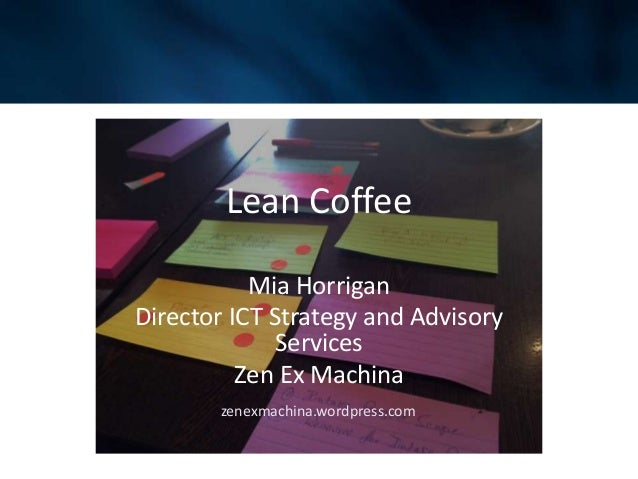 Lean Coffee Mia Horrigan Director ICT Strategy and Advisory Services Zen Ex Machina zenexmachina.wordpress.com