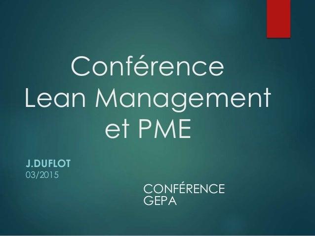 Conférence Lean Management et PME J.DUFLOT 03/2015 CONFÉRENCE GEPA
