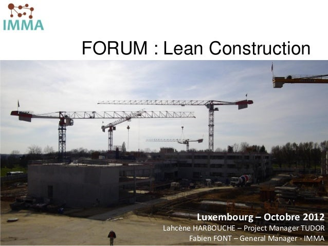 FORUM : Lean Construction                           Luxembourg – Octobre 2012                   Lahcène HARBOUCHE – Projec...