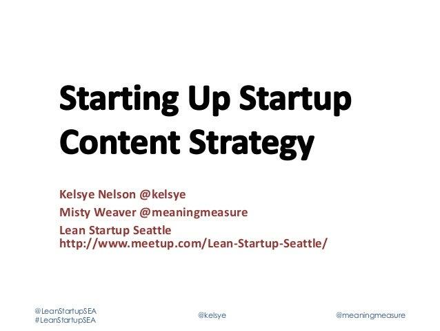 Kelsye Nelson @kelsye Misty Weaver @meaningmeasure Lean Startup Seattle http://www.meetup.com/Lean-Startup-Seattle/  @Lean...