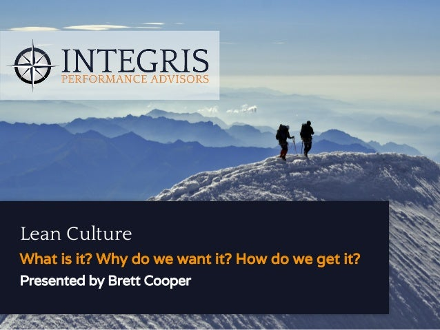 Lean Culture What is it? Why do we want it? How do we get it? Presented by Brett Cooper
