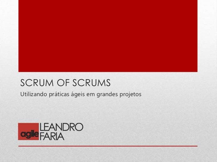 Scrum of Scrums, utilizando práticas ágeis em grandes projetos