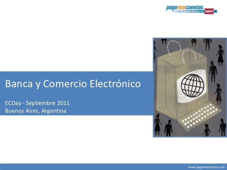 Banca y Comercio ElectrónicoECDay - Septiembre 2011Buenos Aires, Argentina                               www.pagomiscuenta...