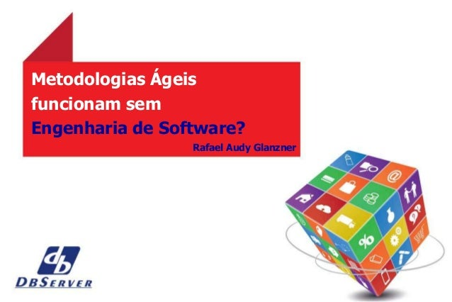 Metodologias Ágeisfuncionam semEngenharia de Software?Rafael Audy Glanzner