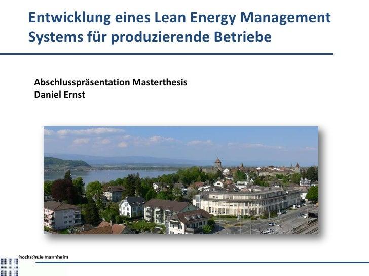 Entwicklung eines Lean Energy ManagementSystems für produzierende BetriebeAbschlusspräsentation MasterthesisDaniel Ernst