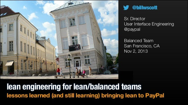 Lean engineering for lean/balanced teams: lessons learned (and still learning) bringing lean to PayPal