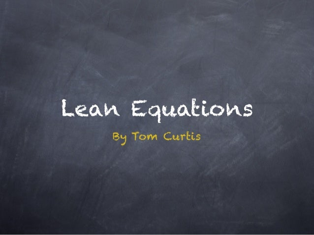 Lean Equations By Tom Curtis