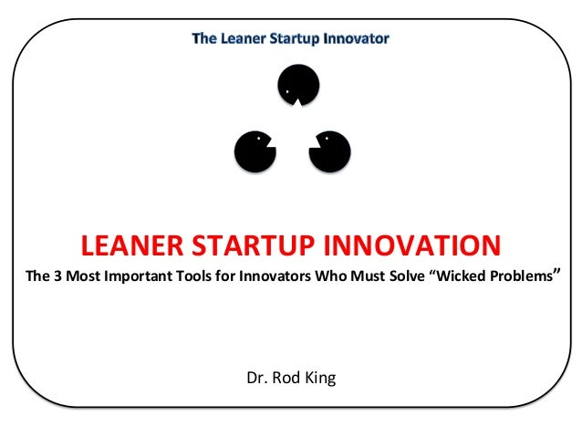 "Leaner Startup Innovation: The 3 Most Important Tools for Innovators Who Must Solve ""Wicked Problems"""
