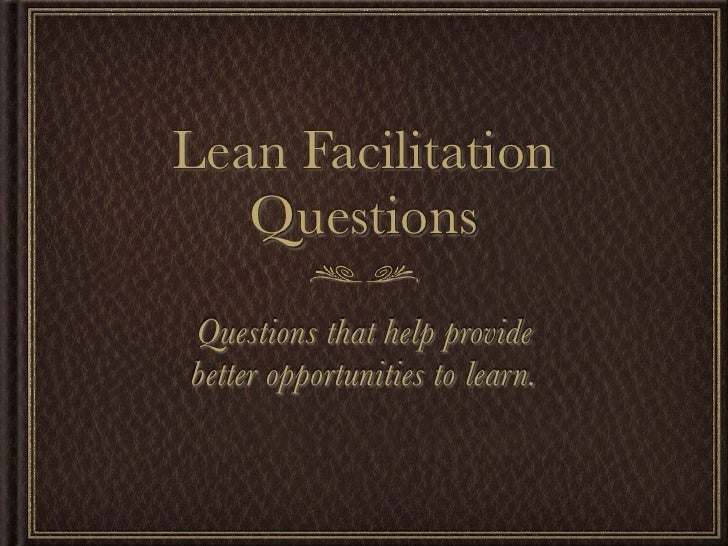 facilitation questions Meeting facilitation best practices 1 aintain anm informal, relaxed, comfortable style facilitator comments and questions: you have some concerns about this recommendation what can we do to re-work the proposal and make it acceptable.