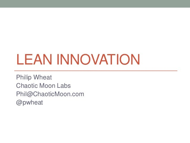 LEAN INNOVATIONPhilip WheatChaotic Moon LabsPhil@ChaoticMoon.com@pwheat
