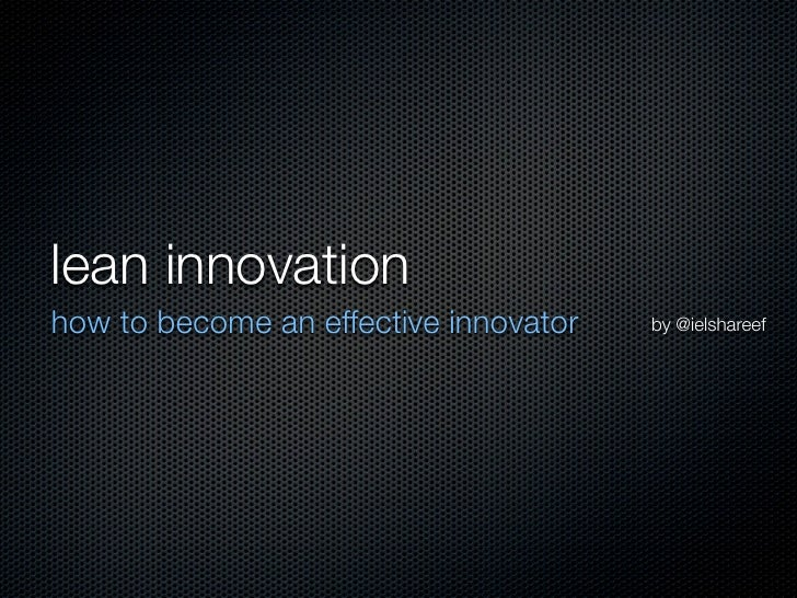 lean innovationhow to become an effective innovator   by @ielshareef