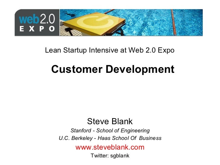 Customer Development Steve Blank Stanford - School of Engineering U.C. Berkeley - Haas School Of  Business www.steveblank....