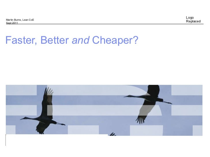 Faster, Better  and   Cheaper? Martin Burns, Lean CoE Sept 2011