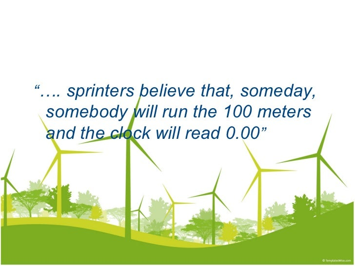 """ … . sprinters believe that, someday,  somebody will run the 100 meters and the clock will read 0.00 """