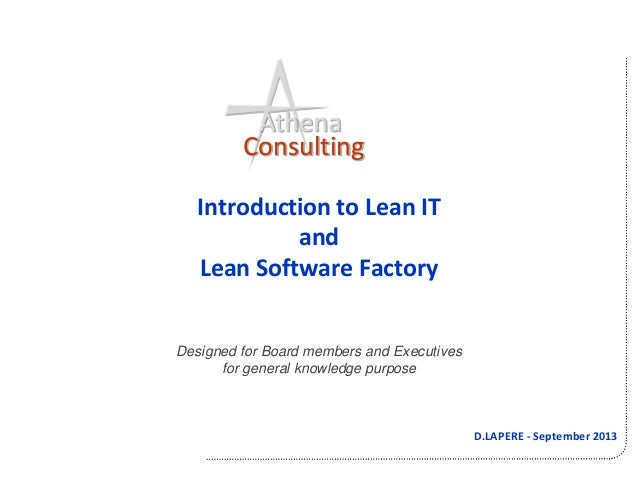 D.LAPERE - September 2013 Athena Consulting Introduction to Lean IT and Lean Software Factory Designed for Board members a...