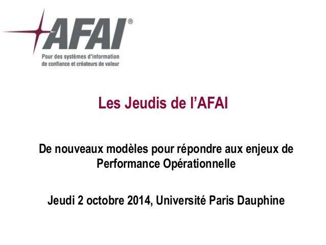 Les Jeudis de l'AFAI  De nouveaux modèles pour répondre aux enjeux de Performance Opérationnelle  Jeudi 2 octobre 2014, Un...