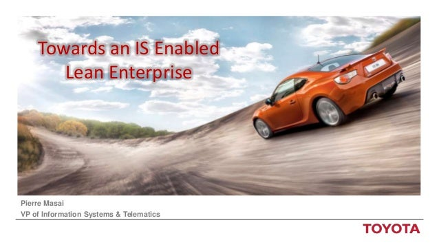 Towards an IS Enabled       Lean EnterprisePierre MasaiVP of Information Systems & Telematics