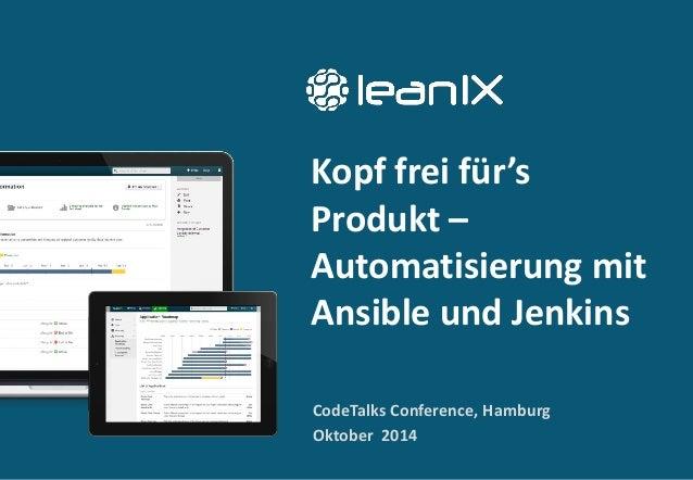 Kopf frei für's Produkt – Automatisierung mit Ansible und Jenkins CodeTalks Conference, Hamburg Oktober 2014