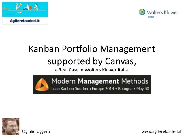 Kanban Portfolio Management supported by Canvas, a Real Case in Wolters Kluwer Italia. Lean Kanban Southern Europe 2014 @g...