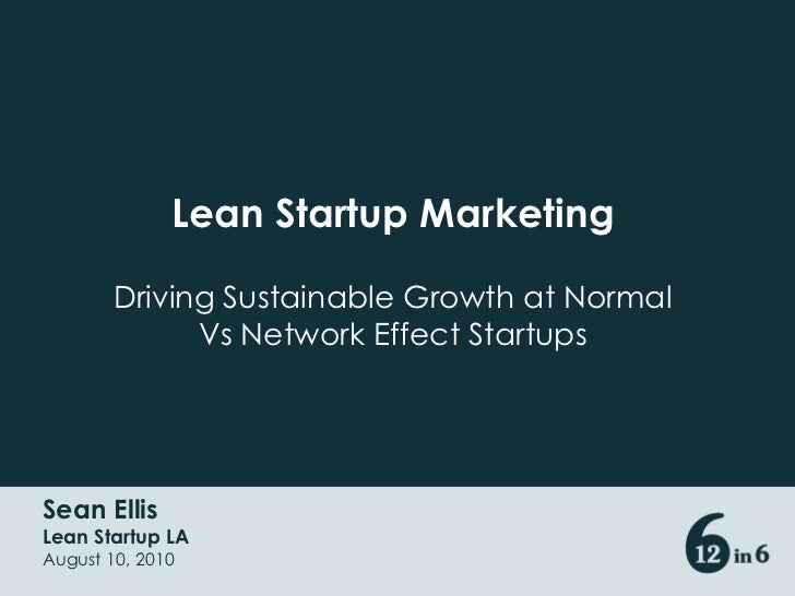 Lean Startup Marketing<br />Driving Sustainable Growth at Normal Vs Network Effect Startups<br />Sean Ellis<br />Lean Star...