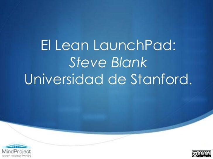 El Lean LaunchPad:       Steve BlankUniversidad de Stanford.