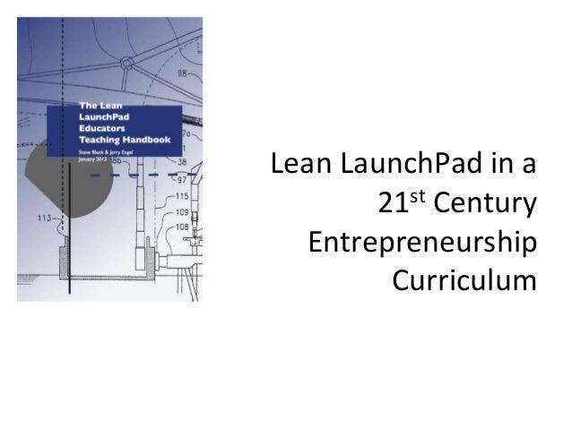 Lean LaunchPad in a21st CenturyEntrepreneurshipCurriculum