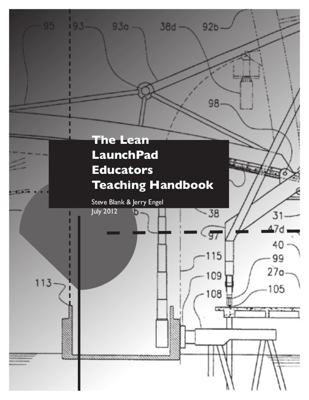 The LeanLaunchPadEducatorsTeaching HandbookSteve Blank & Jerry EngelJuly 2012