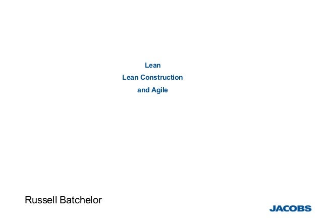Lean Lean Construction and Agile Russell Batchelor