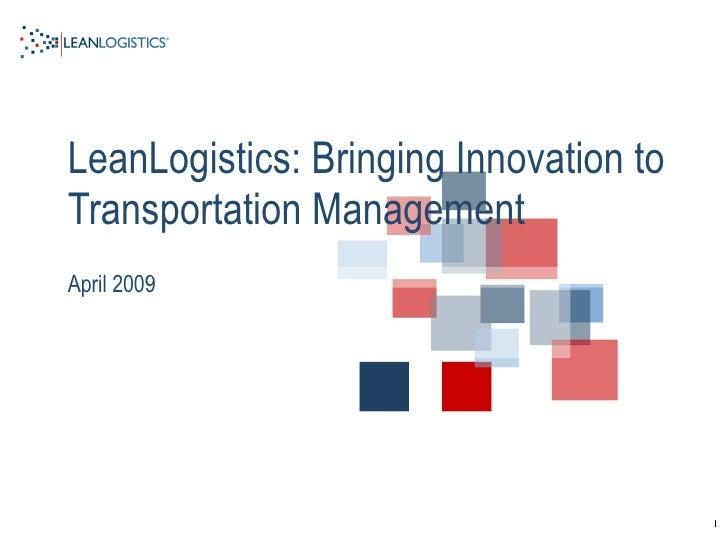 LeanLogistics: Bringing Innovation to Transportation Management  April 2009