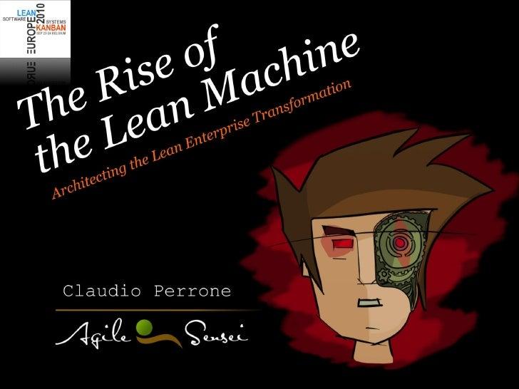 The rise of the lean machine: Architecting the lean enterprise transformation - Claudio Perrone