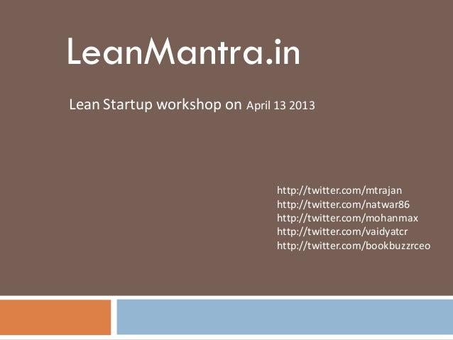LeanMantra.inLean Startup workshop on April 13 2013                                http://twitter.com/mtrajan             ...