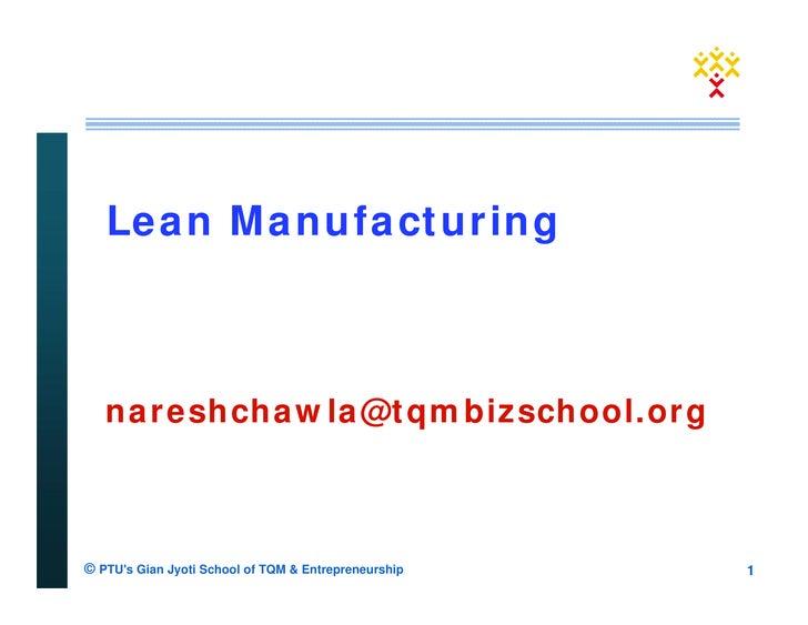 Lean Manufacturing       nareshchawla@tqmbizschool.org    © PTU's Gian Jyoti School of TQM & Entrepreneurship   1