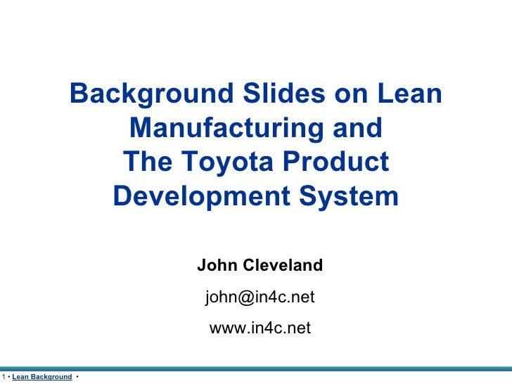 Background Slides on Lean Manufacturing and The Toyota Product Development System John Cleveland [email_address] www.in4c....