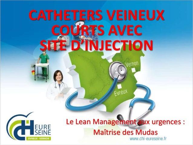 CATHETERS VEINEUX COURTS AVEC SITE D'INJECTION  Le Lean Management aux urgences : Maîtrise des Mudas