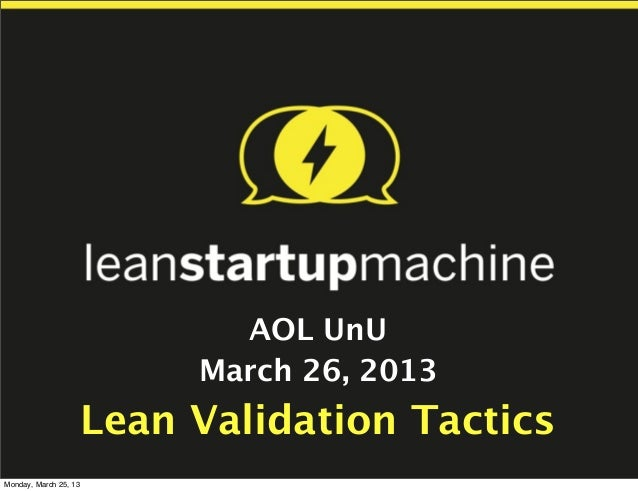 AOL UnU                            March 26, 2013                       Lean Validation TacticsMonday, March 25, 13