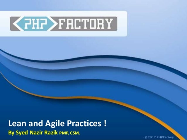Lean and Agile Practices !By Syed Nazir Razik PMP, CSM.