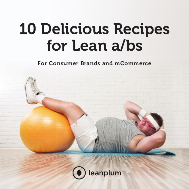 10 Delicious Recipes for Lean a/bs - For Consumer Brands and mCommerce